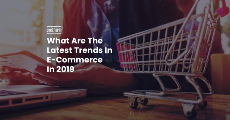 What Are The Latest Trends In E-Commerce In 2019